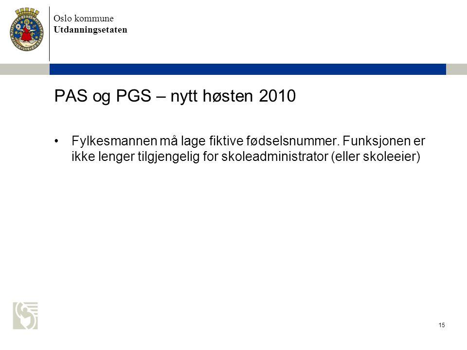 Oslo kommune Utdanningsetaten 15 PAS og PGS – nytt høsten 2010 Fylkesmannen må lage fiktive fødselsnummer. Funksjonen er ikke lenger tilgjengelig for