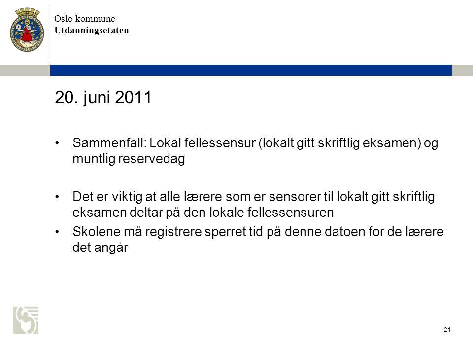 Oslo kommune Utdanningsetaten 21 20. juni 2011 Sammenfall: Lokal fellessensur (lokalt gitt skriftlig eksamen) og muntlig reservedag Det er viktig at a