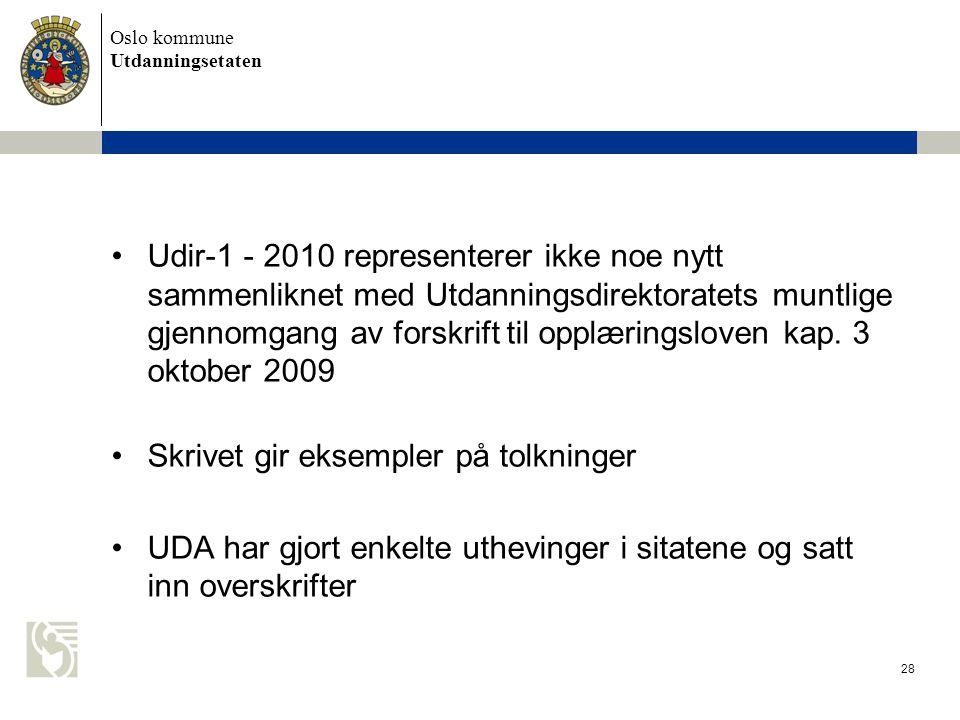 Oslo kommune Utdanningsetaten 28 Udir-1 - 2010 representerer ikke noe nytt sammenliknet med Utdanningsdirektoratets muntlige gjennomgang av forskrift