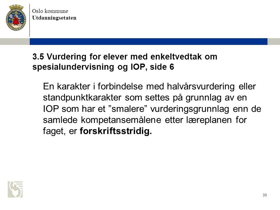 Oslo kommune Utdanningsetaten 30 3.5 Vurdering for elever med enkeltvedtak om spesialundervisning og IOP, side 6 En karakter i forbindelse med halvårs