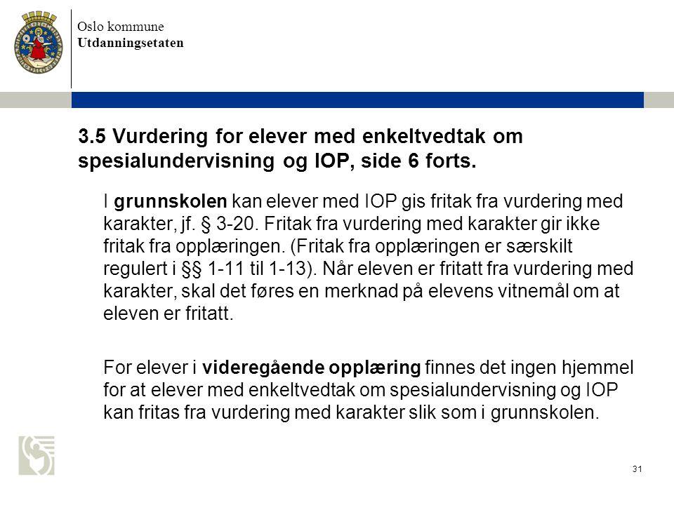 Oslo kommune Utdanningsetaten 31 3.5 Vurdering for elever med enkeltvedtak om spesialundervisning og IOP, side 6 forts. I grunnskolen kan elever med I