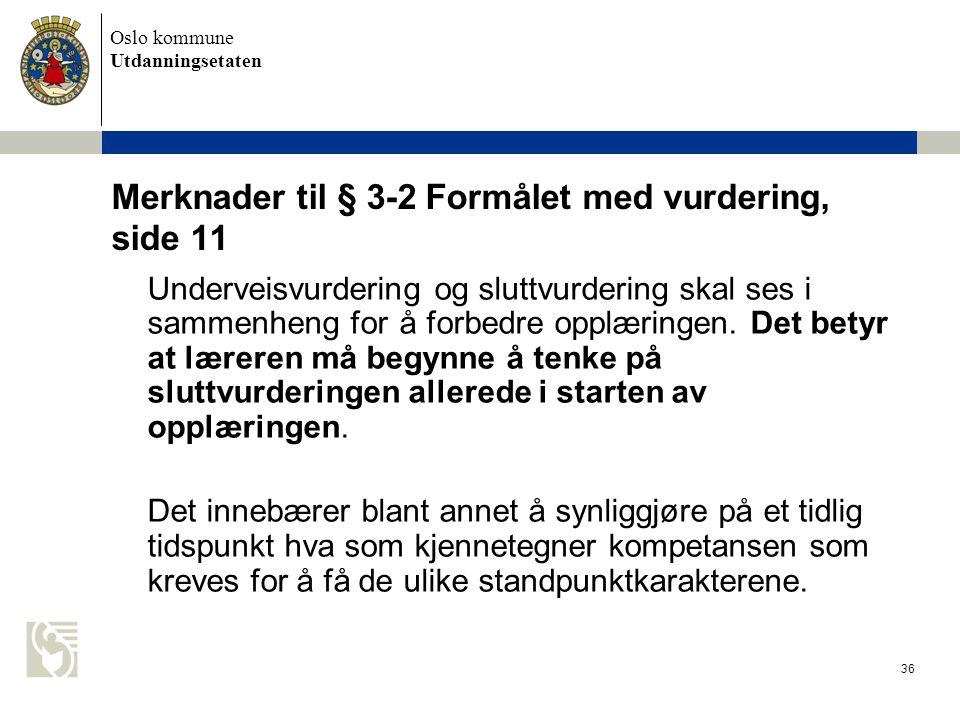 Oslo kommune Utdanningsetaten 36 Merknader til § 3-2 Formålet med vurdering, side 11 Underveisvurdering og sluttvurdering skal ses i sammenheng forå f