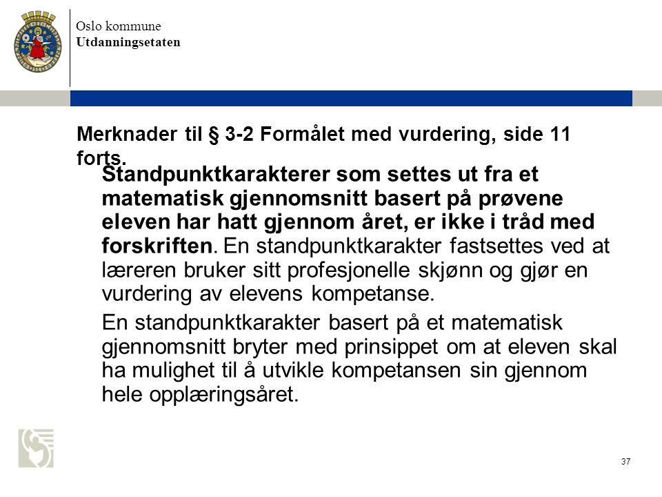 Oslo kommune Utdanningsetaten 37 Merknader til § 3-2 Formålet med vurdering, side 11 forts. Standpunktkarakterer som settes ut fra et matematisk gjenn