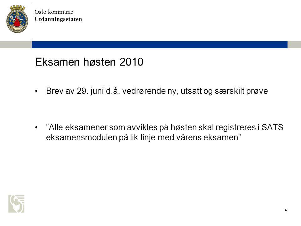 Oslo kommune Utdanningsetaten 5 Sentralt gitt eksamen – høsten 2010 Sentralt gitt skriftlig eksamen: Frist for oppmelding i PAS 1.