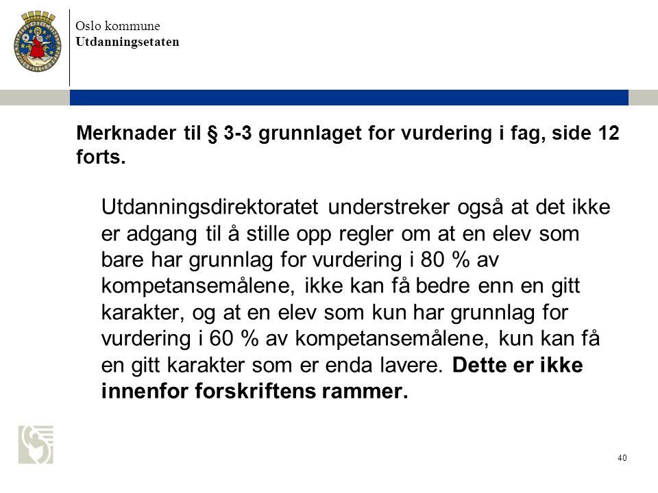 Oslo kommune Utdanningsetaten 40 Merknader til § 3-3 grunnlaget for vurdering i fag, side 12 forts. Utdanningsdirektoratet understreker også at det ik