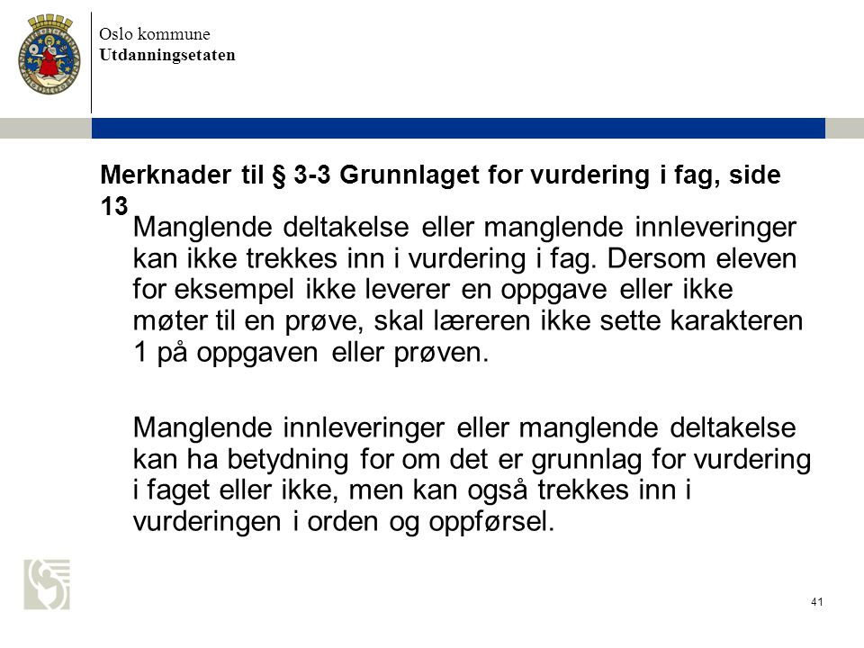 Oslo kommune Utdanningsetaten 41 Merknader til § 3-3 Grunnlaget for vurdering i fag, side 13 Manglende deltakelse eller manglende innleveringer kan ik