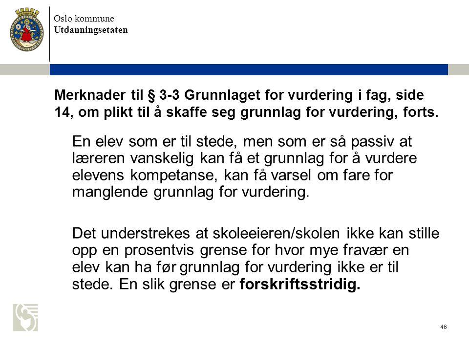 Oslo kommune Utdanningsetaten 46 Merknader til § 3-3 Grunnlaget for vurdering i fag, side 14, om plikt til å skaffe seg grunnlag for vurdering, forts.