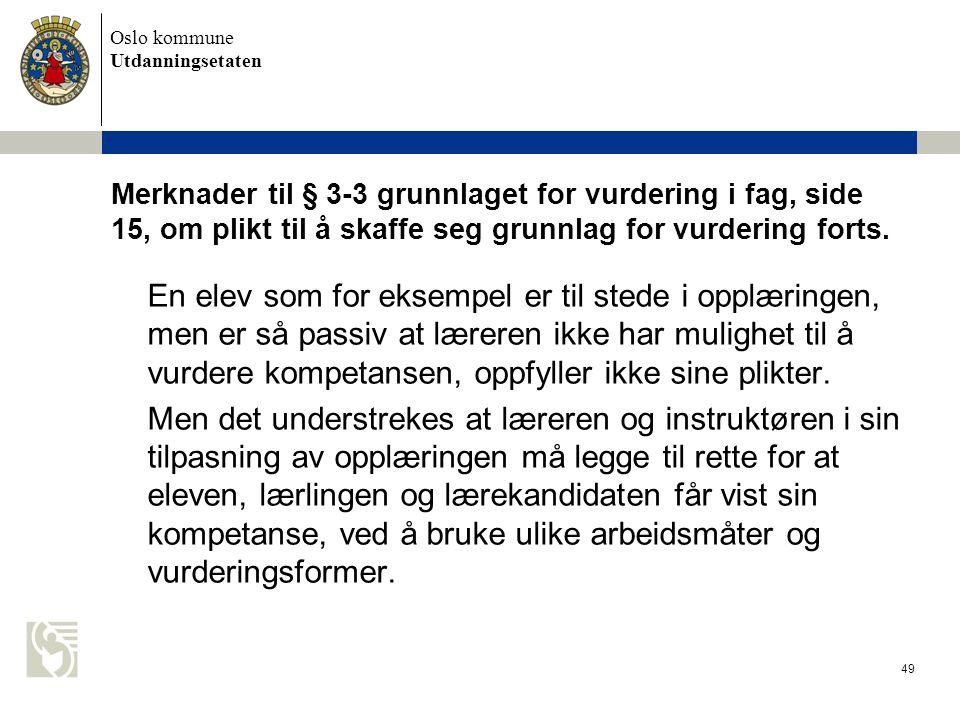 Oslo kommune Utdanningsetaten 49 Merknader til § 3-3 grunnlaget for vurdering i fag, side 15, om plikt til å skaffe seg grunnlag for vurdering forts.