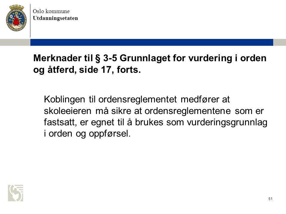 Oslo kommune Utdanningsetaten 51 Merknader til § 3-5 Grunnlaget for vurdering i orden og åtferd, side 17, forts. Koblingen til ordensreglementet medfø