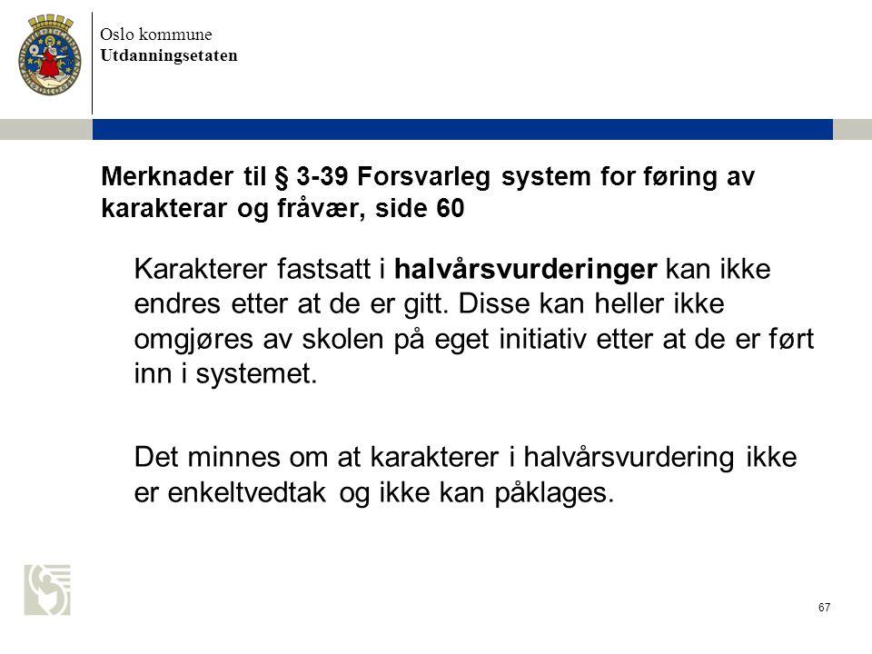 Oslo kommune Utdanningsetaten 67 Merknader til § 3-39 Forsvarleg system for føring av karakterar og fråvær, side 60 Karakterer fastsatt i halvårsvurde