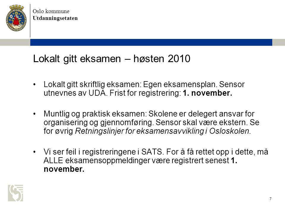 Oslo kommune Utdanningsetaten 7 Lokalt gitt eksamen – høsten 2010 Lokalt gitt skriftlig eksamen: Egen eksamensplan. Sensor utnevnes av UDA. Frist for
