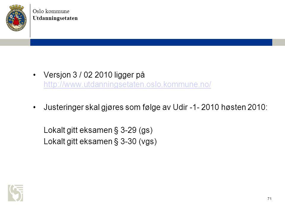 Oslo kommune Utdanningsetaten 71 Versjon 3 / 02 2010 ligger på http://www.utdanningsetaten.oslo.kommune.no/ http://www.utdanningsetaten.oslo.kommune.n