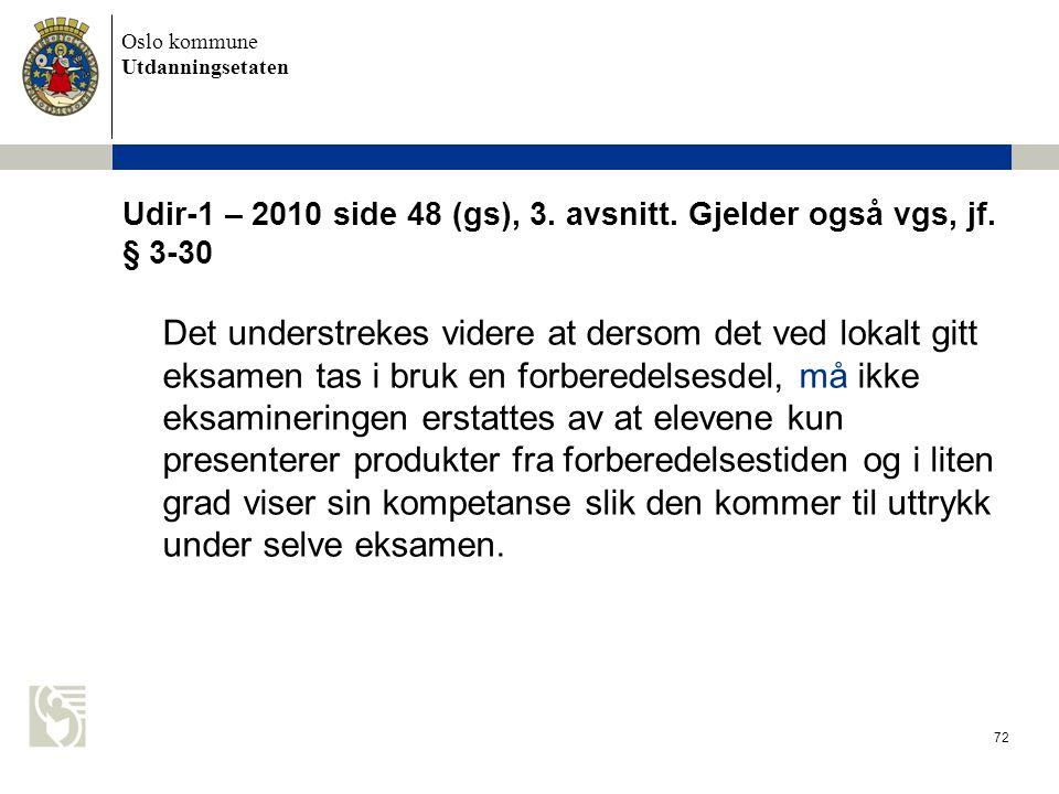 Oslo kommune Utdanningsetaten 72 Udir-1 – 2010 side 48 (gs), 3. avsnitt. Gjelder også vgs, jf. § 3-30 Det understrekes videre at dersom det ved lokalt
