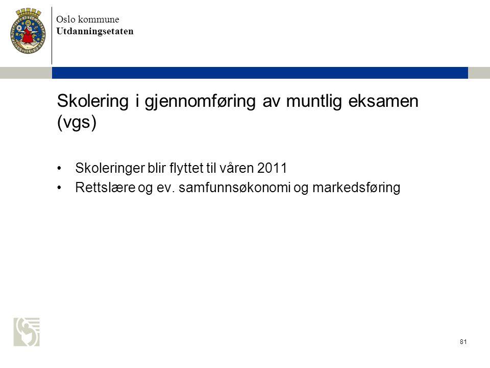 Oslo kommune Utdanningsetaten 81 Skolering i gjennomføring av muntlig eksamen (vgs) Skoleringer blir flyttet til våren 2011 Rettslære og ev. samfunnsø