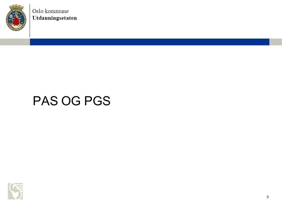 Oslo kommune Utdanningsetaten 10 PAS og PGS – Påmelding våren 2010 Noe unøyaktigheter i SATS som måtte rettes opp Påmelding og eksport til PAS foregikk hovedsakelig uten store feil eller problemer Få endringer og etteroppmeldinger.
