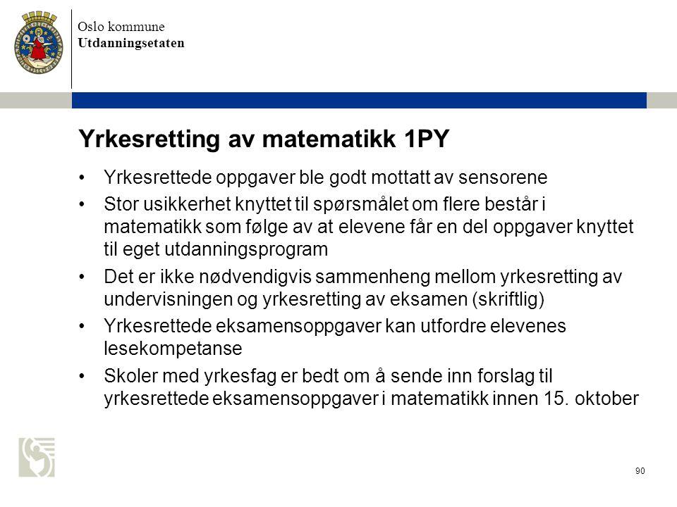 Oslo kommune Utdanningsetaten 90 Yrkesretting av matematikk 1PY Yrkesrettede oppgaver ble godt mottatt av sensorene Stor usikkerhet knyttet til spørsm