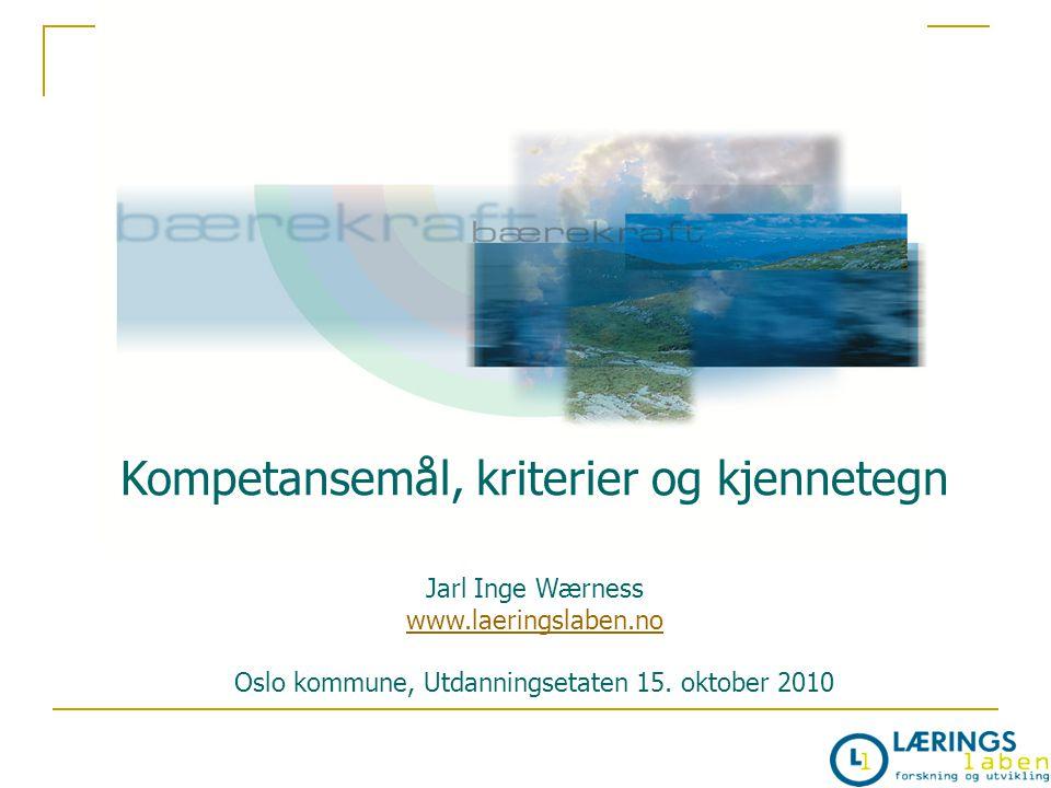 Kompetansemål, kriterier og kjennetegn Jarl Inge Wærness www.laeringslaben.no Oslo kommune, Utdanningsetaten 15. oktober 2010