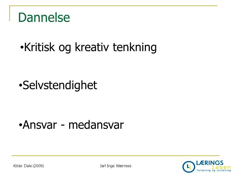 Dannelse Kilde: Dale (2009) Kritisk og kreativ tenkning Selvstendighet Ansvar - medansvar Jarl Inge Wærness