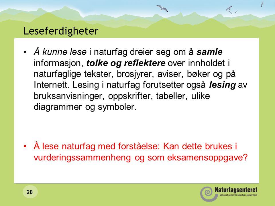 28 Leseferdigheter Å kunne lese i naturfag dreier seg om å samle informasjon, tolke og reflektere over innholdet i naturfaglige tekster, brosjyrer, aviser, bøker og på Internett.