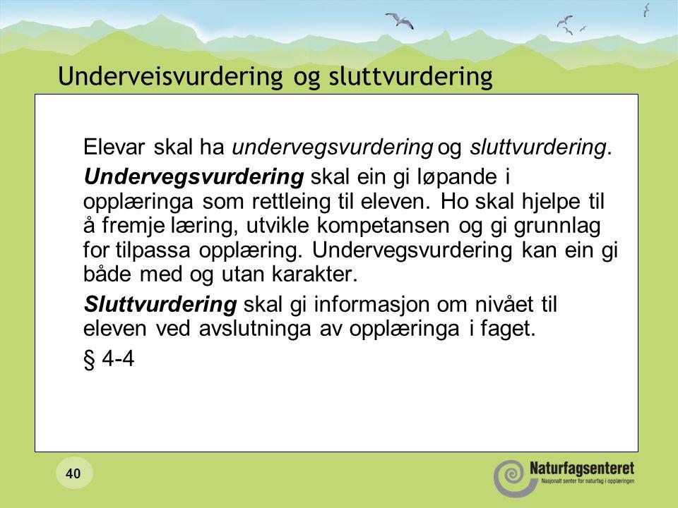 40 Underveisvurdering og sluttvurdering Elevar skal ha undervegsvurdering og sluttvurdering.