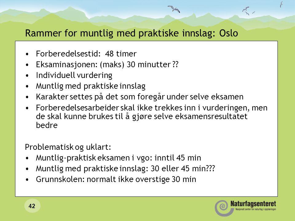 42 Rammer for muntlig med praktiske innslag: Oslo Forberedelsestid: 48 timer Eksaminasjonen: (maks) 30 minutter ?? Individuell vurdering Muntlig med p