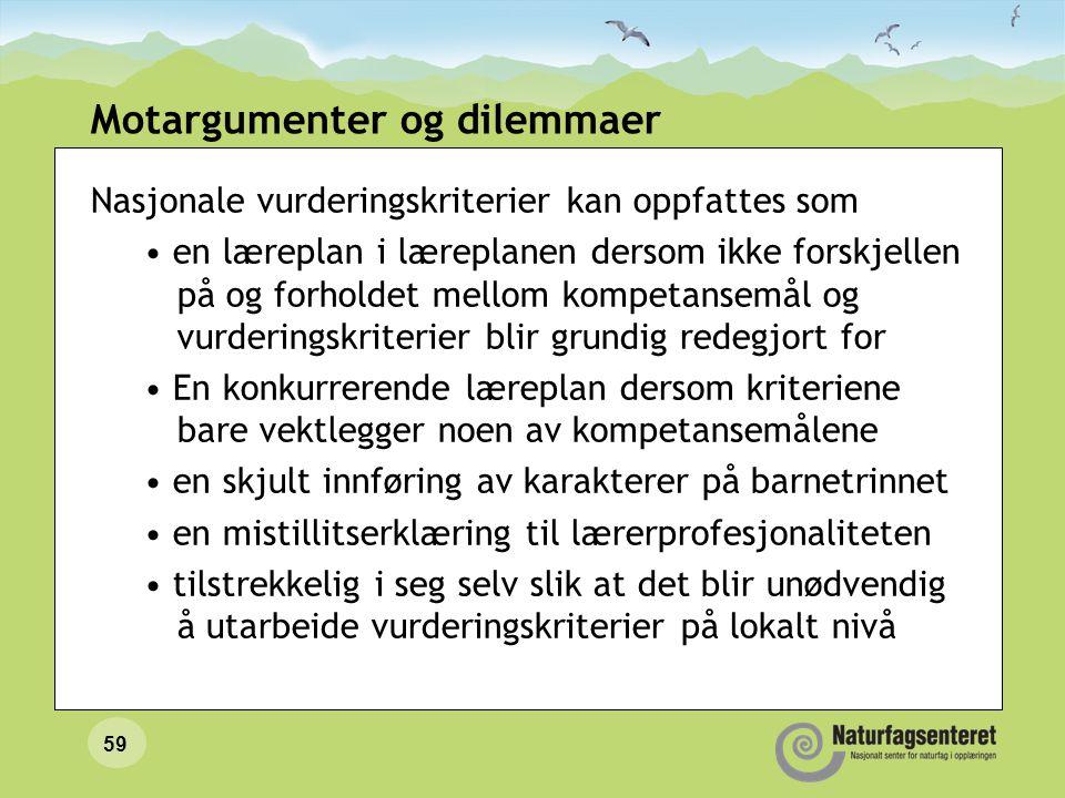 59 Motargumenter og dilemmaer Nasjonale vurderingskriterier kan oppfattes som en læreplan i læreplanen dersom ikke forskjellen på og forholdet mellom