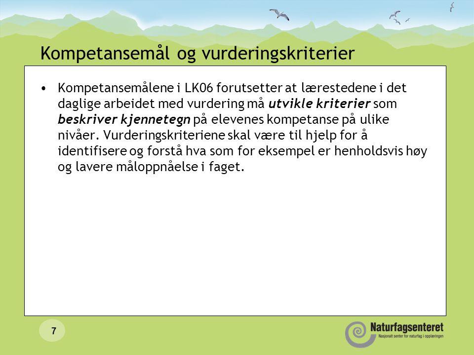 7 Kompetansemål og vurderingskriterier Kompetansemålene i LK06 forutsetter at lærestedene i det daglige arbeidet med vurdering må utvikle kriterier so