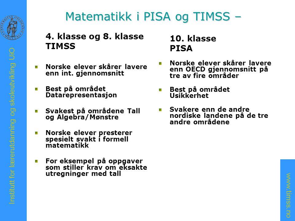 www.timss.no Institutt for lærerutdanning og skoleutvikling UiO Gå litt nærmere inn på to aspekter: Anvendt matematikk versus ren matematikk Basiskunnskaper og ferdighetstrening i matematikk