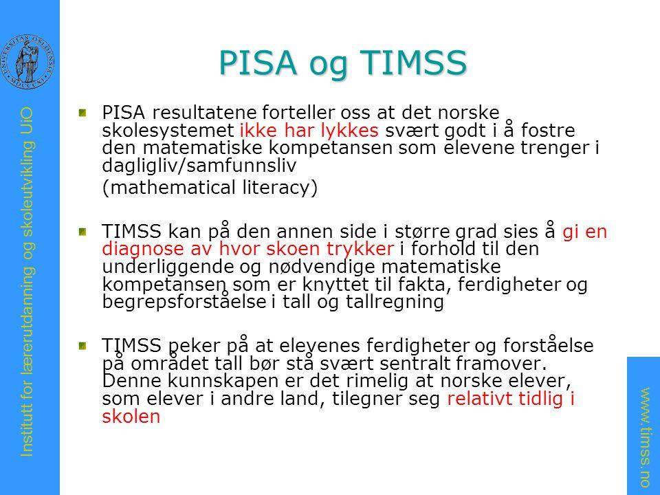 www.timss.no Institutt for lærerutdanning og skoleutvikling UiO PISA og TIMSS PISA resultatene forteller oss at det norske skolesystemet ikke har lykk