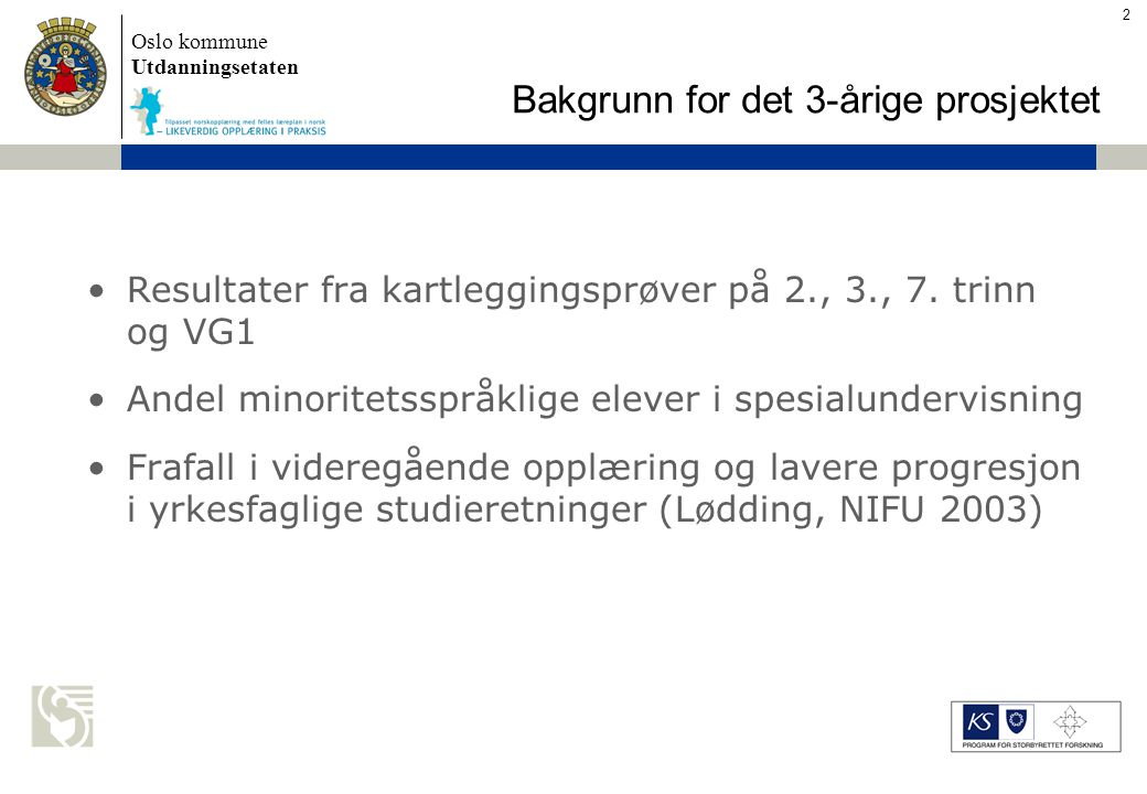 Oslo kommune Utdanningsetaten Skolens navn settes inn her Skoleåret 2003-2004 i Oslo > 36 % av gs-elevene (17 554) har minoritetsspråklig bakgrunn 59 % av disse (10 358) fulgte læreplan i norsk som andrespråk 2.