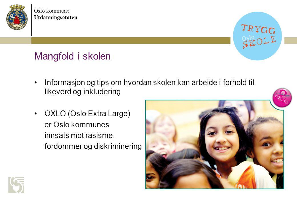 Oslo kommune Utdanningsetaten Mangfold i skolen Informasjon og tips om hvordan skolen kan arbeide i forhold til likeverd og inkludering OXLO (Oslo Ext