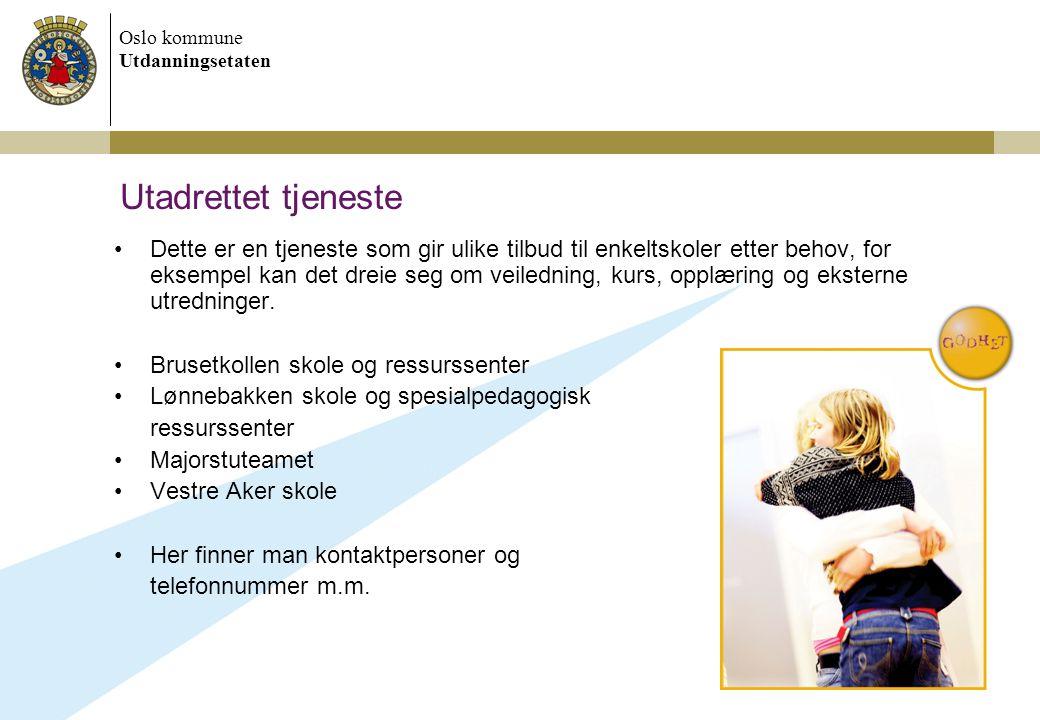 Oslo kommune Utdanningsetaten Utadrettet tjeneste Dette er en tjeneste som gir ulike tilbud til enkeltskoler etter behov, for eksempel kan det dreie s