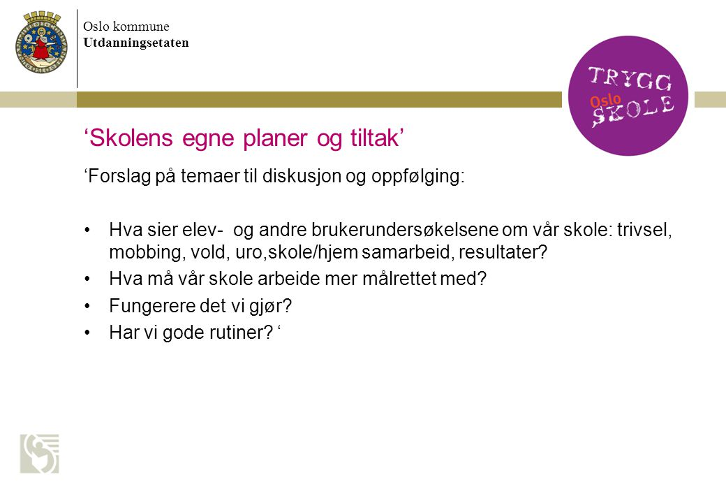 Oslo kommune Utdanningsetaten 'Skolens egne planer og tiltak' 'Forslag på temaer til diskusjon og oppfølging: Hva sier elev- og andre brukerundersøkel