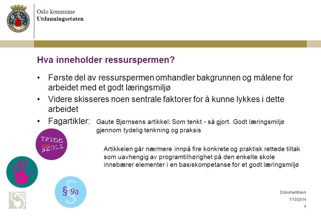 Oslo kommune Utdanningsetaten 7/13/2014 Dokumentnavn 4 Hva inneholder ressurspermen? Første del av ressurspermen omhandler bakgrunnen og målene for ar