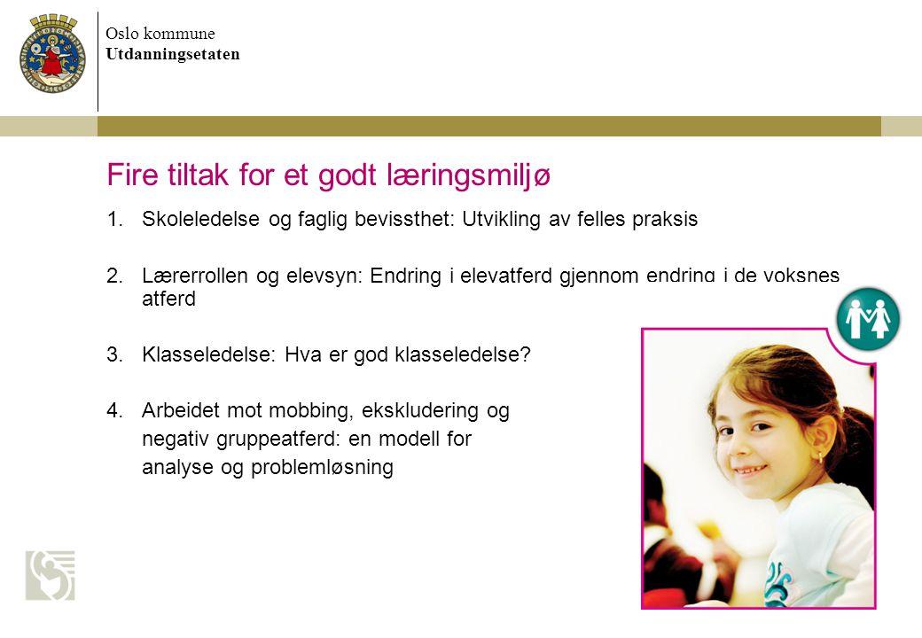 Oslo kommune Utdanningsetaten 7/13/2014 Dokumentnavn 5 Fire tiltak for et godt læringsmiljø 1.Skoleledelse og faglig bevissthet: Utvikling av felles p