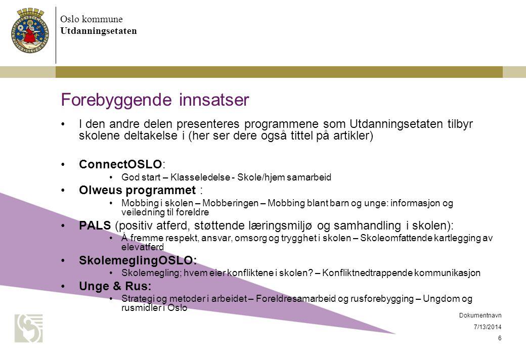 Oslo kommune Utdanningsetaten 7/13/2014 Dokumentnavn 6 Forebyggende innsatser I den andre delen presenteres programmene som Utdanningsetaten tilbyr sk