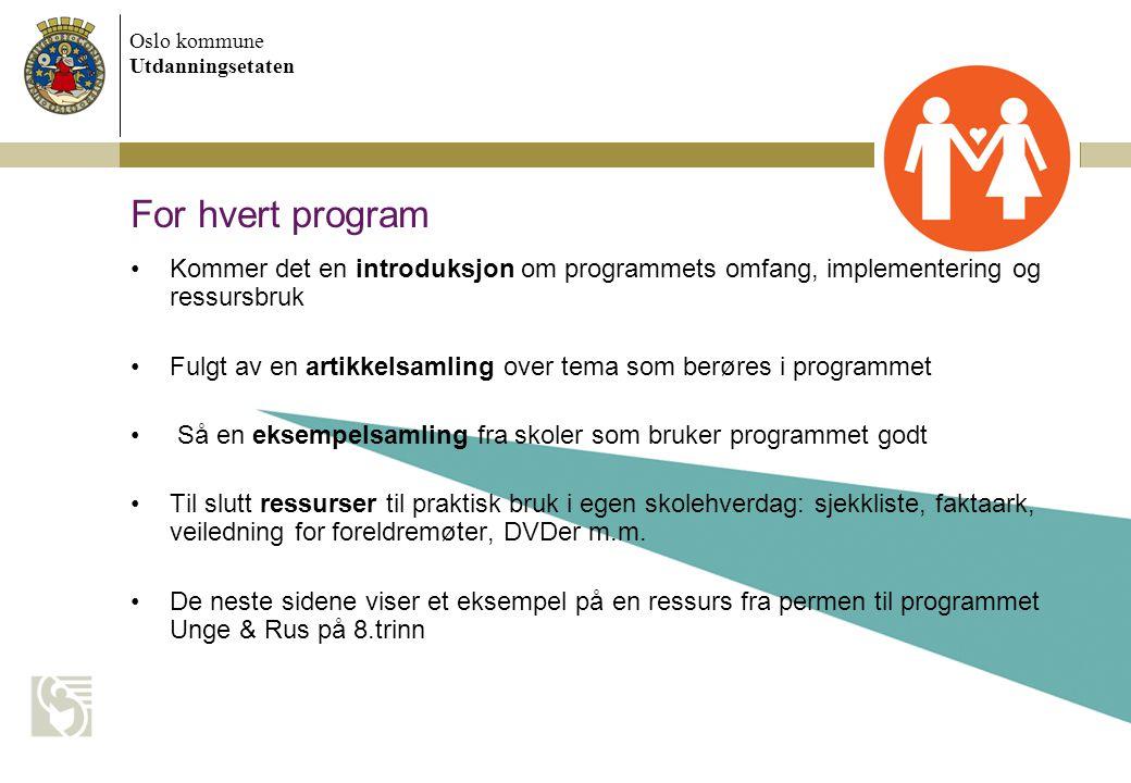 Oslo kommune Utdanningsetaten For hvert program Kommer det en introduksjon om programmets omfang, implementering og ressursbruk Fulgt av en artikkelsa
