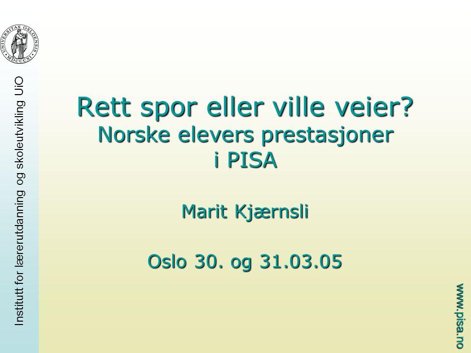 www.pisa.no Institutt for lærerutdanning og skoleutvikling UiO Rett spor eller ville veier.