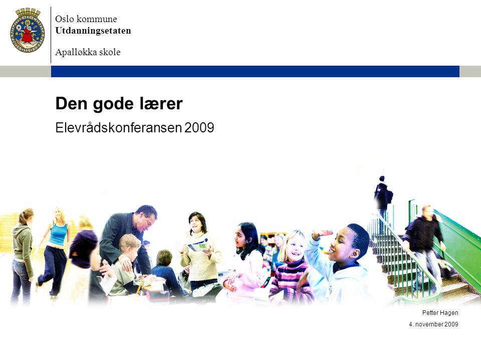 Oslo kommune Utdanningsetaten Apalløkka skole Petter Hagen 4. november 2009 Den gode lærer Elevrådskonferansen 2009