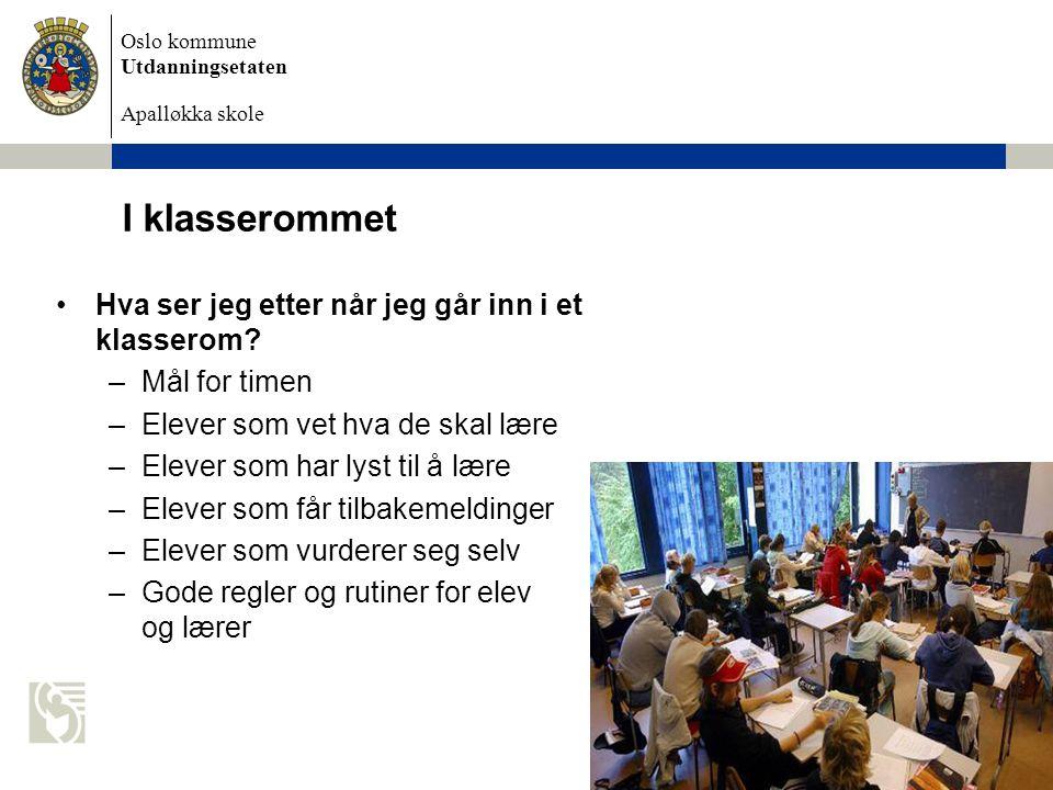 Oslo kommune Utdanningsetaten Apalløkka skole 4. november 2009 Petter Hagen I klasserommet Hva ser jeg etter når jeg går inn i et klasserom? –Mål for