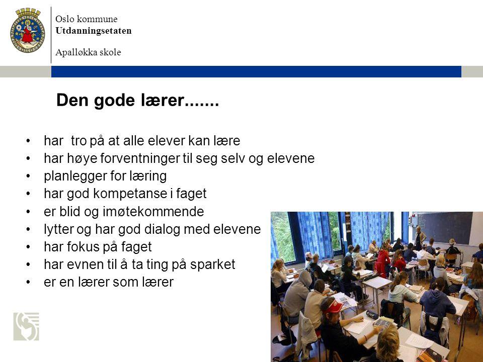 Oslo kommune Utdanningsetaten Apalløkka skole 4. november 2009 Petter Hagen Den gode lærer....... har tro på at alle elever kan lære har høye forventn