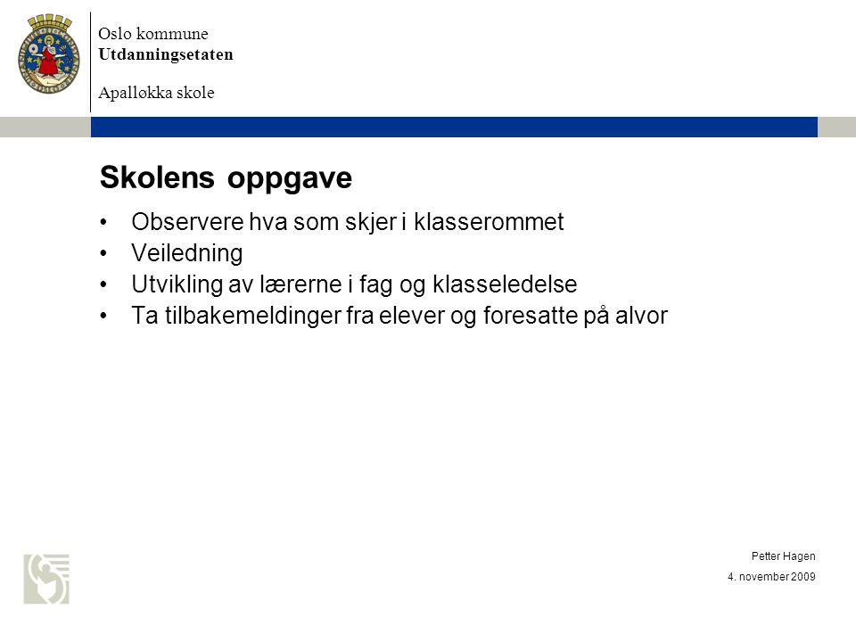 Oslo kommune Utdanningsetaten Apalløkka skole 4. november 2009 Petter Hagen Skolens oppgave Observere hva som skjer i klasserommet Veiledning Utviklin