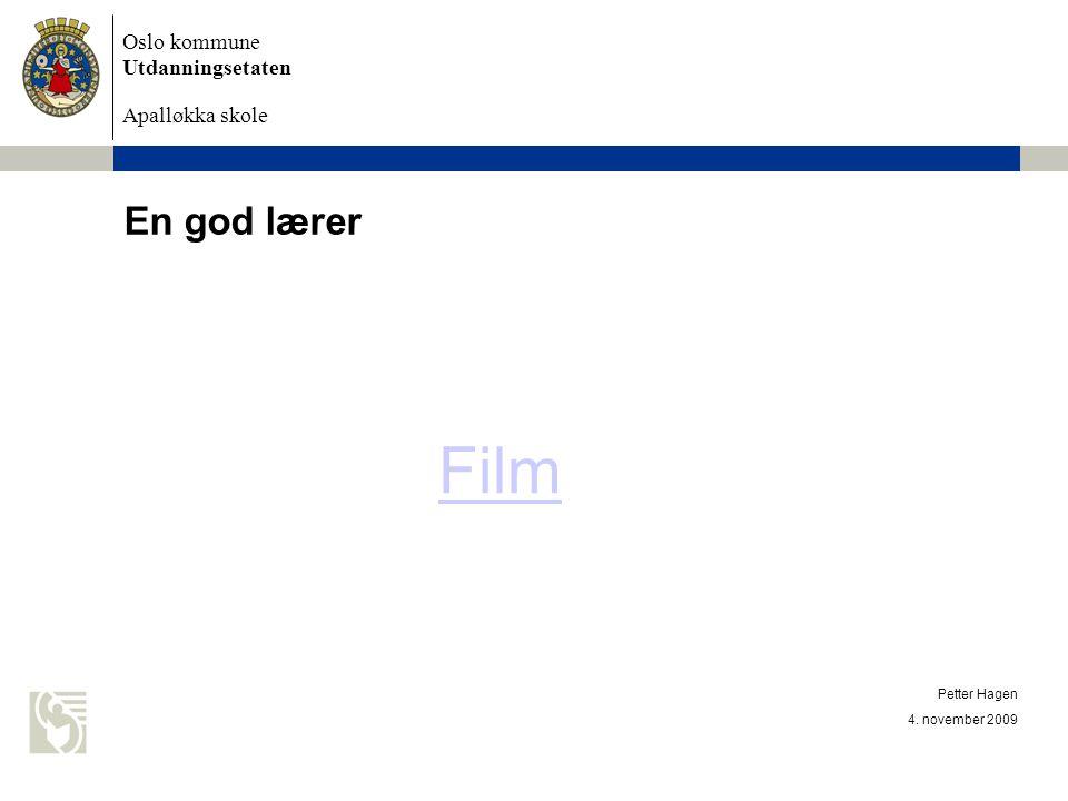 Oslo kommune Utdanningsetaten Apalløkka skole 4. november 2009 Petter Hagen En god lærer Film