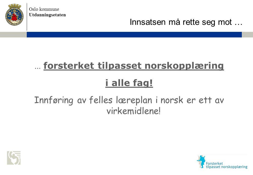 Oslo kommune Utdanningsetaten Skolens navn settes inn her … forsterket tilpasset norskopplæring i alle fag.