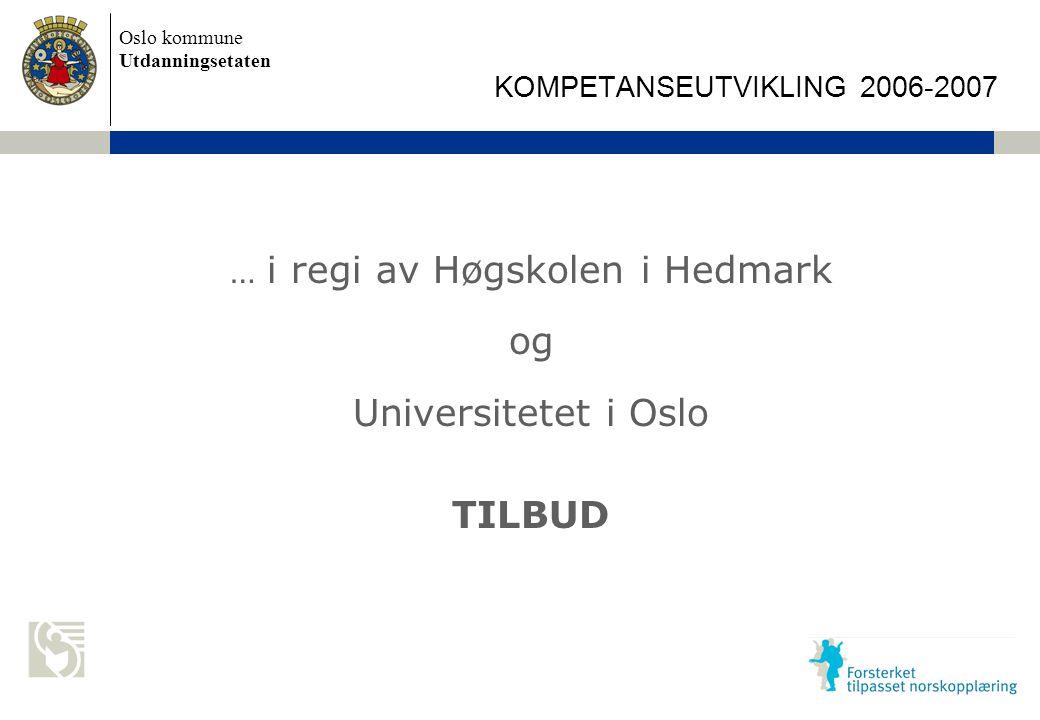 Oslo kommune Utdanningsetaten Skolens navn settes inn her … i regi av Høgskolen i Hedmark og Universitetet i Oslo TILBUD KOMPETANSEUTVIKLING 2006-2007