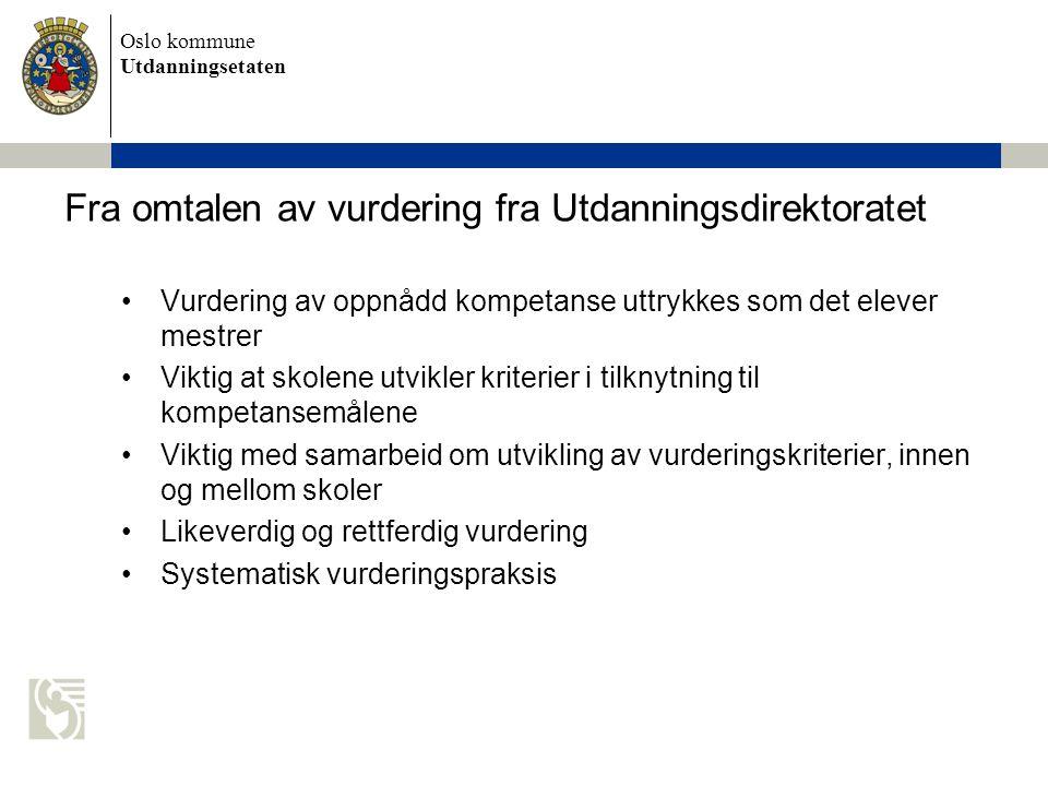 Oslo kommune Utdanningsetaten Fra omtalen av vurdering fra Utdanningsdirektoratet Vurdering av oppnådd kompetanse uttrykkes som det elever mestrer Vik