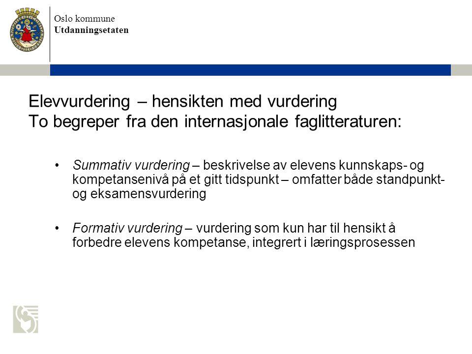 Oslo kommune Utdanningsetaten Elevvurdering – hensikten med vurdering To begreper fra den internasjonale faglitteraturen: Summativ vurdering – beskriv