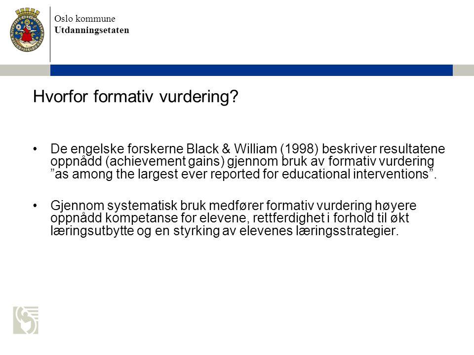 Oslo kommune Utdanningsetaten De engelske forskerne Black & William (1998) beskriver resultatene oppnådd (achievement gains) gjennom bruk av formativ vurdering as among the largest ever reported for educational interventions .