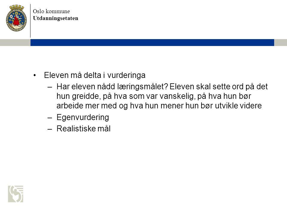 Oslo kommune Utdanningsetaten Eleven må delta i vurderinga –Har eleven nådd læringsmålet? Eleven skal sette ord på det hun greidde, på hva som var van