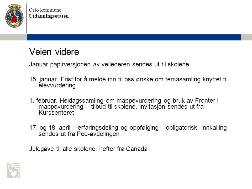 Oslo kommune Utdanningsetaten Veien videre Januar papirversjonen av veilederen sendes ut til skolene 15. januar. Frist for å melde inn til oss ønske o